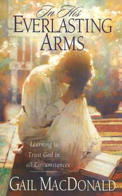 In His Everlasting Arms: Learning to Trust God in all Circumstances - eBook  -     By: Gail MacDonald