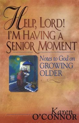 Help, Lord! I'm Having a Senior Moment: Notes to God on Growing Older - eBook  -     By: Karen O'Connor