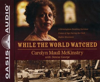 While the World Watched: A Birmingham Bombing Survivor Comes of Age during the Civil Rights Movement - unabridged audiobook on CD  -     Narrated By: Felicia Bullock     By: Carolyn Maull McKinstry, Denise George