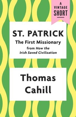 St. Patrick: The First Missionary / Digital original - eBook  -     By: Thomas Cahill