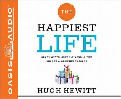 The Happiest Life: Seven Gifts, Seven Givers, and the Secret to Genuine Success - unabridged audiobook on CD  -     By: Hugh Hewitt
