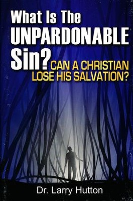 What is the Unpardonable Sin?: Can a Christian Lose His Salvation?  -     By: Dr. Larry Hutton