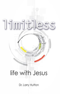 Limitless: Life with Jesus  -     By: Dr. Larry Hutton
