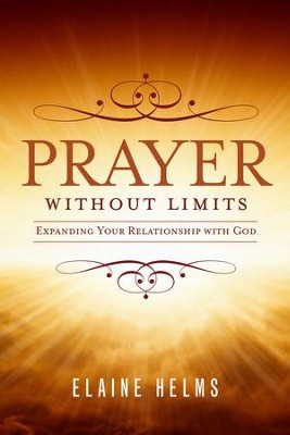 Prayer Without Limits: Expanding Your Relationship with God - eBook  -     By: Elaine Helms