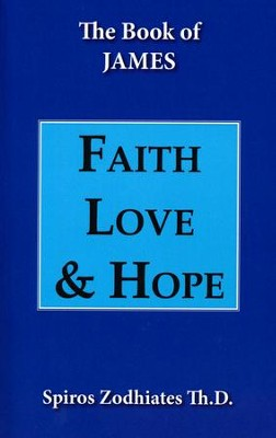 Faith, Love, Hope (Commentary on James)   -     By: Spiros Zodhiates Th.D.