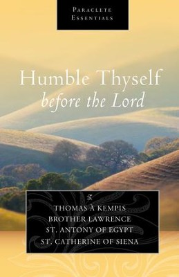 Humble Thyself before the Lord - eBook  -     By: Thomas a Kempis, Brother Lawrence, Saint Anthony of Egypt