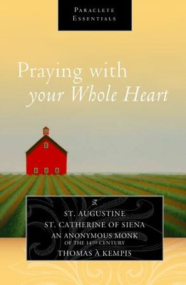 Praying with your Whole Heart - eBook  -     By: St. Augustine, St. Catherine of Siena, An Anonymous Monk of the 14th Century, Thomas 'a Kempis