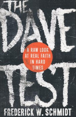The Dave Test: A Raw Look at Real Faith in Hard Times  -     By: Frederick W. Schmidt