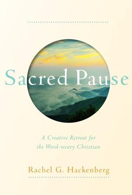 Sacred Pause: A Creative Retreat for the Word-weary Christian - eBook  -     By: Rachel G. Hackenberg