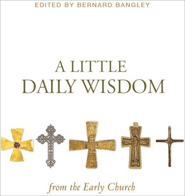A Little Daily Wisdom from the Early Church - eBook  -     Edited By: Bernard Bangley     By: Bernard Bangley(Ed.)