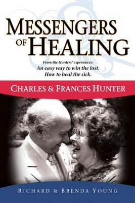 Messengers Of Healing: The Miraculous Life and Ministry Of Charles and Frances Hunter - eBook  -     By: Richard Young, Brenda Young