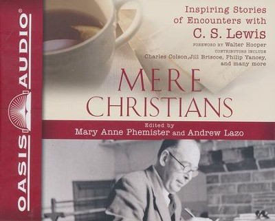 Mere Christians: Inspiring Stories of Encounters with C. S. Lewis - unabridged audiobook on CD  -     Edited By: Mary Ann Phemister, Andrew Lazo     By: Charles Colson, Jill Briscoe, Philip Yancey