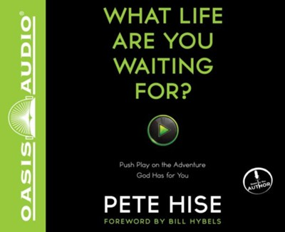 What Life Are You Waiting For? Push Play on the Adventure God Has for You Unabridged audiobook on CD  -     By: Peter Hise