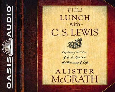 If I Had Lunch with C. S. Lewis: Exploring the Ideas of C. S. Lewis on the Meaning of Life - unabridged audiobook on CD  -     By: Alister McGrath