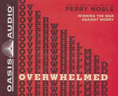Overwhelmed: Winning the War Against Worry - unabridged audiobook on CD  -     Narrated By: Lee McDerment     By: Perry Noble