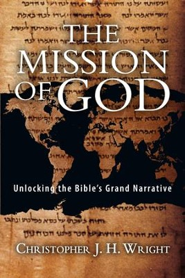 The Mission of God: Unlocking the Bible's Grand Narrative - eBook  -     By: Christopher J.H. Wright