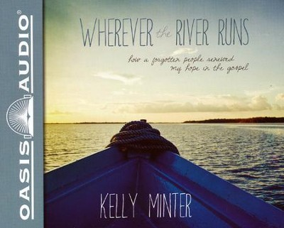 Wherever the River Runs: How a Forgotten People Renewed My Hope in the Gospel - unabridged audiobook on CD  -     Narrated By: Renee Ertl     By: Kelly Minter