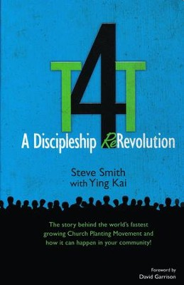 T4T: A Discipleship Re-Revolution   -     By: Steve Smith