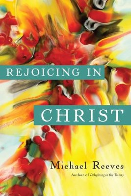 Rejoicing in Christ - eBook  -     By: Michael Reeves