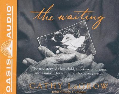 The Waiting: The True Story of a Lost Child, a Lifetime of Longing, and a Miracle for a Mother Who Never Gave Up - unabridged audiobook on CD  -     By: Cathy LaGrow, Cindy Coloma