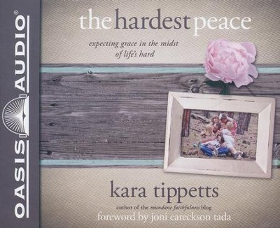 The Hardest Peace: Expecting Grace in the Midst of Life's Hard - unabridged audiobook on CD  -     By: Kara Tippetts
