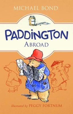 Paddington Abroad - eBook  -     By: Michael Bond     Illustrated By: Peggy Fortnum