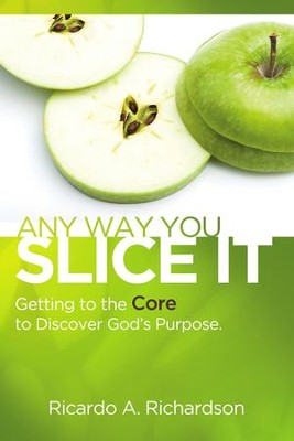 Any Way You Slice It: Getting to the Core to Discover God's Purpose  -     By: Ricardo A. Richardson