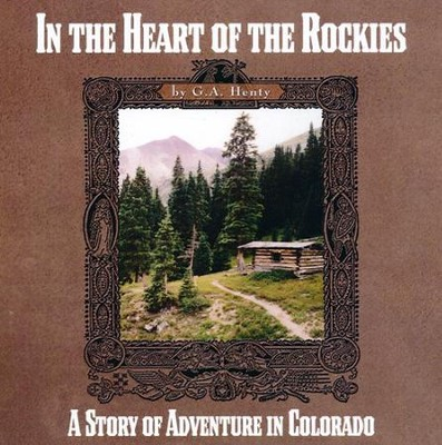 In the Heart of the Rockies   -     By: G.A. Henty