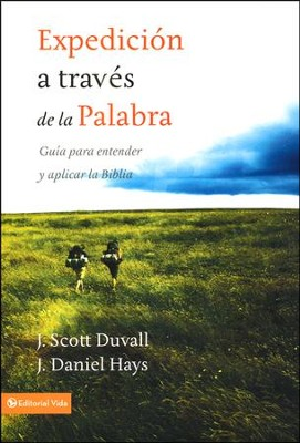 Expedición a Través de la Palabra  (Journey into God's Word)  -     By: J. Scott Duvall, J. Daniel Hays