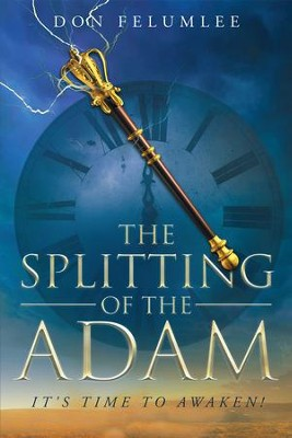 The Splitting of the Adam: It's Time to Awaken!  -     By: Don Felumlee