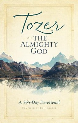 Tozer on the Almighty God: A 365-Day Devotional - eBook  -     By: A.W. Tozer, Ron Eggert