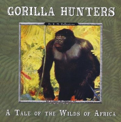 Gorilla Hunters: A Tale of the Wilds of Africa MP3 Audio CD  -     Narrated By: Jim Hodges     By: R.M. Ballantyne