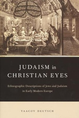 Judaism in Christian Eyes: Early Modern Description of Jews and Judaism  -     By: Yaacov Deutsch