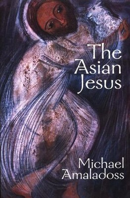 The Asian Jesus  -     By: Michael Amaladoss