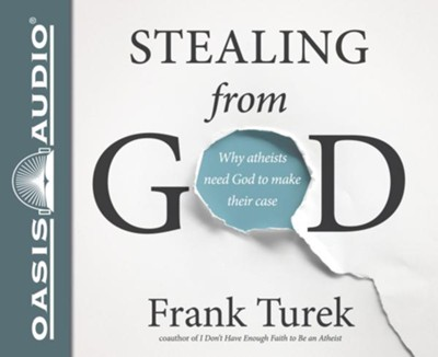Stealing From God: Why Atheists Need God to Make Their Case - unabridged audiobook on CD  -     By: Frank Turek