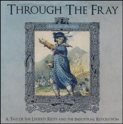 Through the Fray: A Tale of the Luddite Riots and the Industrial Revolution (MP3 CD-ROM)  -