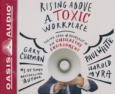 Rising Above a Toxic Workplace: Taking Care of Yourself in an Unhealthy Environment - unabridged audiobook on CD  -     By: Gary Chapman, Dr. Paul White, Harold Myra