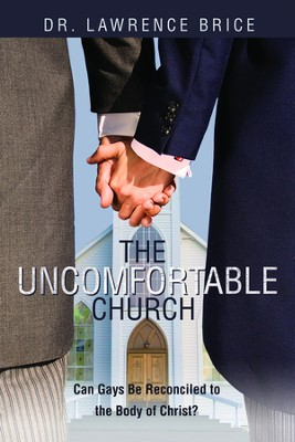 The Uncomfortable Church: Can Gays Be Reconciled to the Body of Christ?  -     By: Lawrence Brice