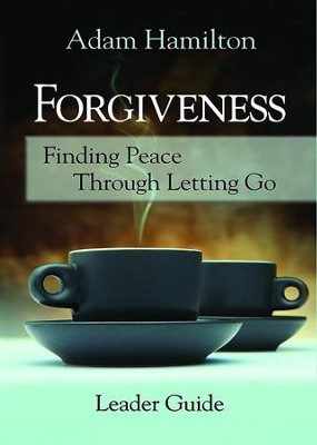 Forgiveness - Leader's Guide   -     By: Adam Hamilton