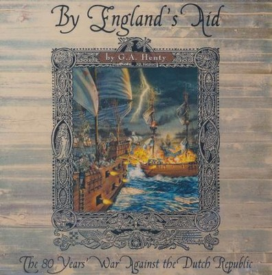 By England's Aid: The 80 Years' War Against the Dutch Republic  -