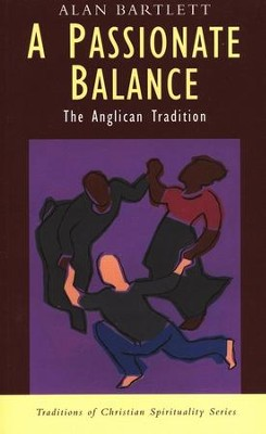A Passionate Balance: The Anglican Tradition  -     By: Alan Bartlett