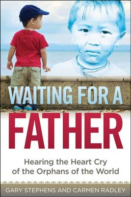 Waiting for a Father: Hearing the Heart-Cry of the Orphans of the World  -     By: Gary Stephens, Carmen Radley