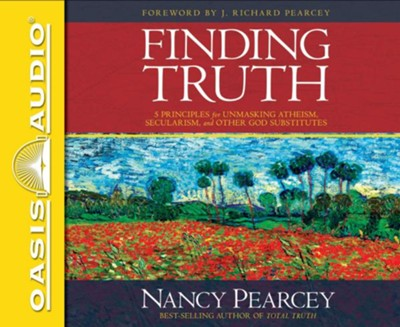 Finding Truth: 5 Principles for Unmasking Atheism, Secularism, and Other God Subsitutes - unabridged CD  -     By: Nancy Pearcey
