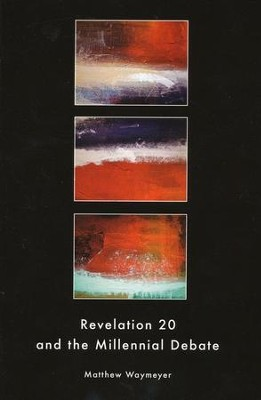 Revelation 20 and the Millennial Debate  -     By: Matt Waymeyer