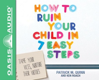 How to Ruin Your Child in 7 Easy Steps - unabridged audio book on CD  -     By: Patrick Quinn, Ken Roach