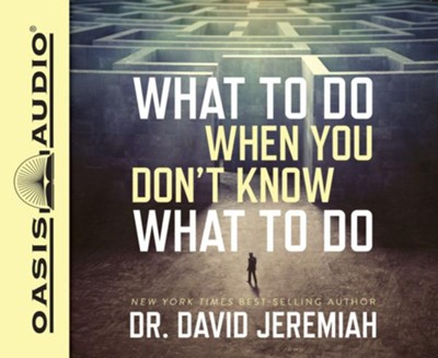 What to Do When You Don't Know What to Do - unabridged audio book on CD  -     By: Dr. David Jeremiah