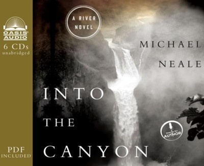 Into the Canyon: A River Novel - unabridged audiobook on CD Unabridged  -     Narrated By: Michael Neale     By: Michael Neale