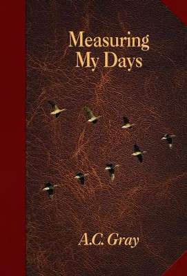 Measuring My Days: Journals of A. C. Gray - eBook  -     By: A.C. Gray