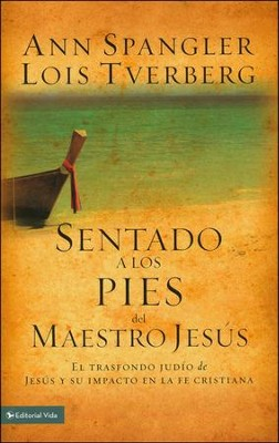 Sentado a los Pies del Maestro Jesús  (Sitting at the Feet of Rabbi Jesus)  -     By: Ann Spangler, Lois Tverberg