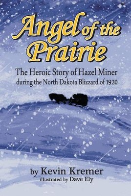Angel of the Prairie: The Heroic Story of Hazel Miner During the North Dakota Blizzard of 1920 - eBook  -     By: Kevin Kremer     Illustrated By: Dave Ely